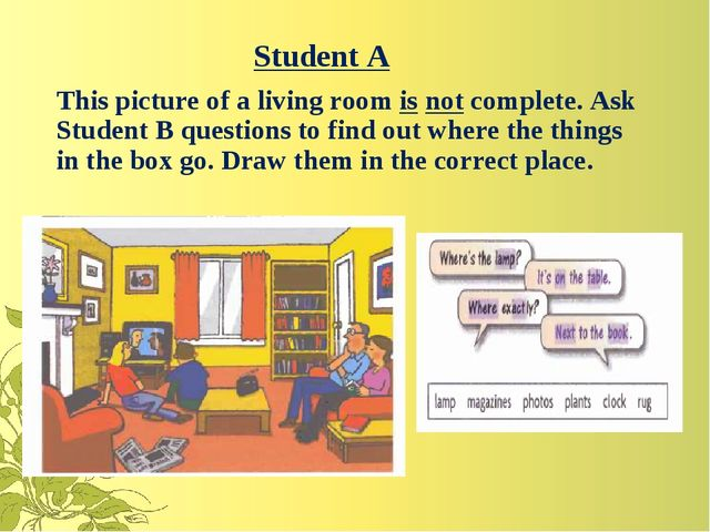 Student A This picture of a living room is not complete. Ask Student B questi...