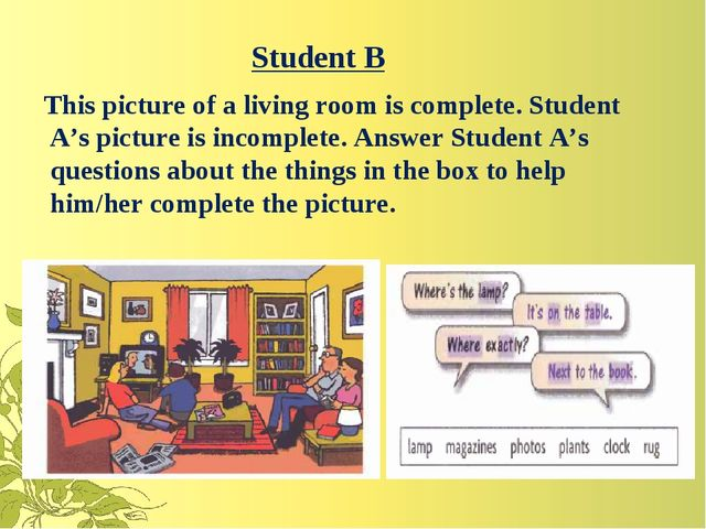 Student B This picture of a living room is complete. Student A's picture is i...
