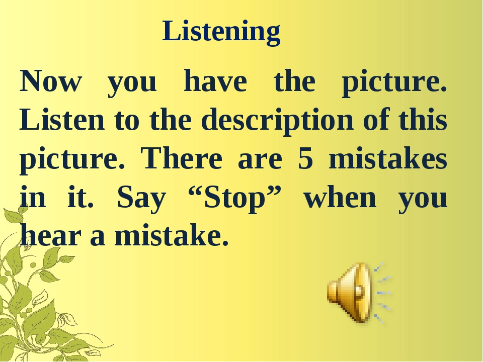 Listening 	Now you have the picture. Listen to the description of this pictur...