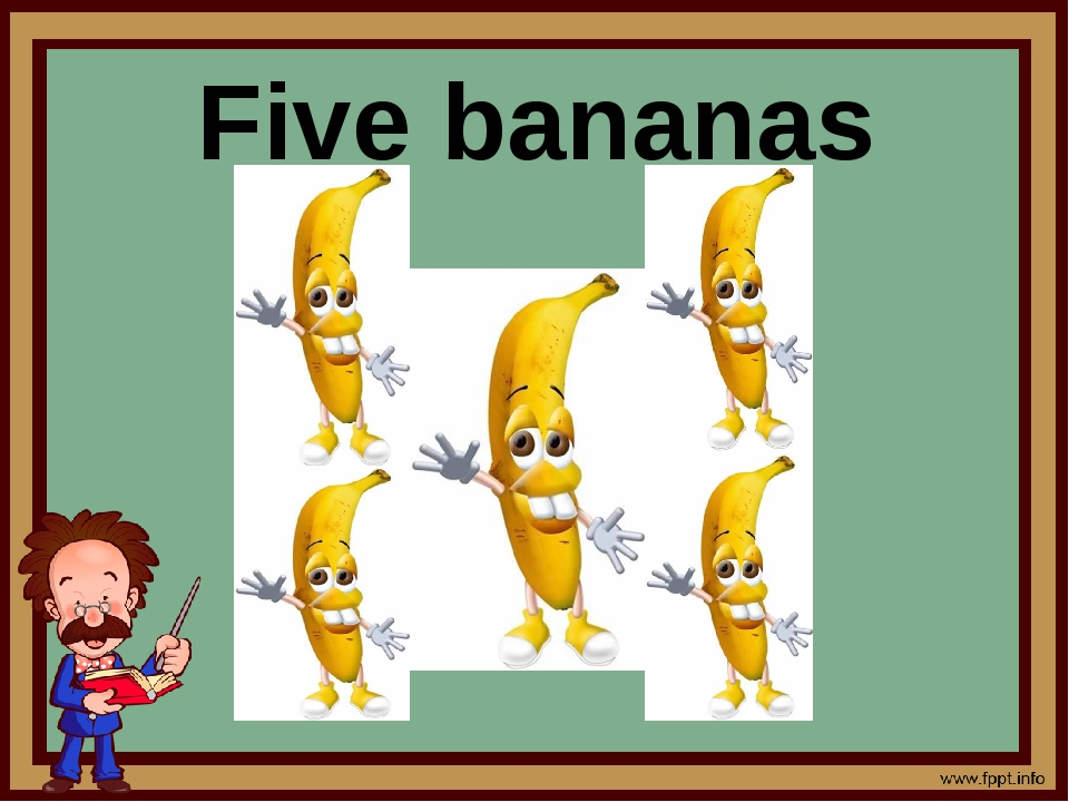 Five bananas