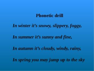 Phonetic drill In winter it's snowy, slippery, foggy, In summer it's sunny an