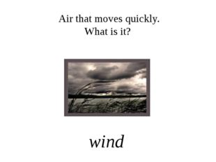 Air that moves quickly. What is it? wind