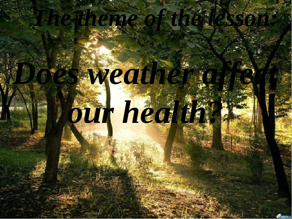 The theme of the lesson: Does weather affect our health?