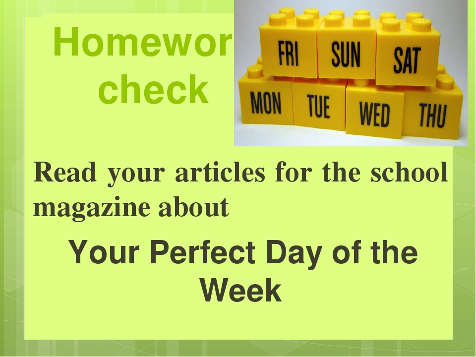 Read your articles for the school magazine about Your Perfect Day of the Wee...
