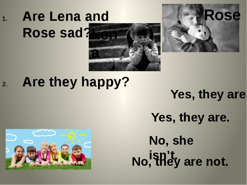 Are Lena and Rose sad? Are they happy? Lena Rose Yes, they are. Yes, they are...