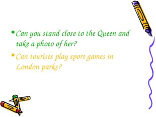 Can you stand close to the Queen and take a photo of her? Can tourists play