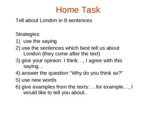 Home Task Tell about London in 8 sentences  Strategies: use the saying 2) us