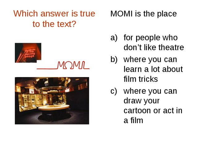 Which answer is true to the text? MOMI is the place for people who don't like...