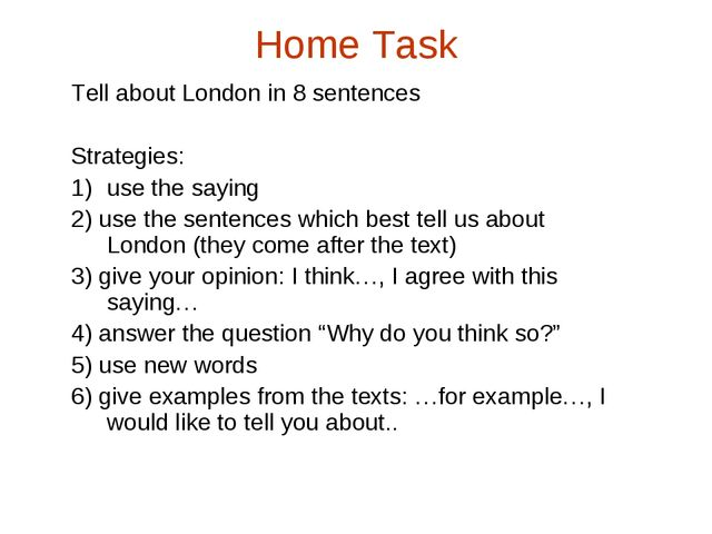 Home Task Tell about London in 8 sentences  Strategies: use the saying 2) us...