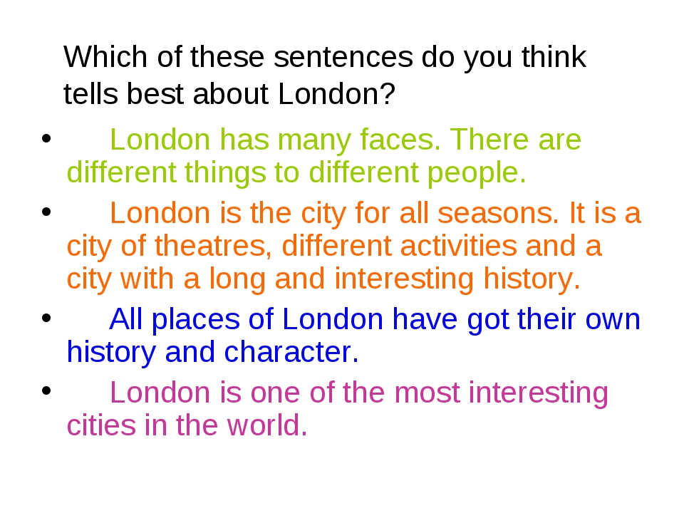 Which of these sentences do you think tells best about London? London has ma...