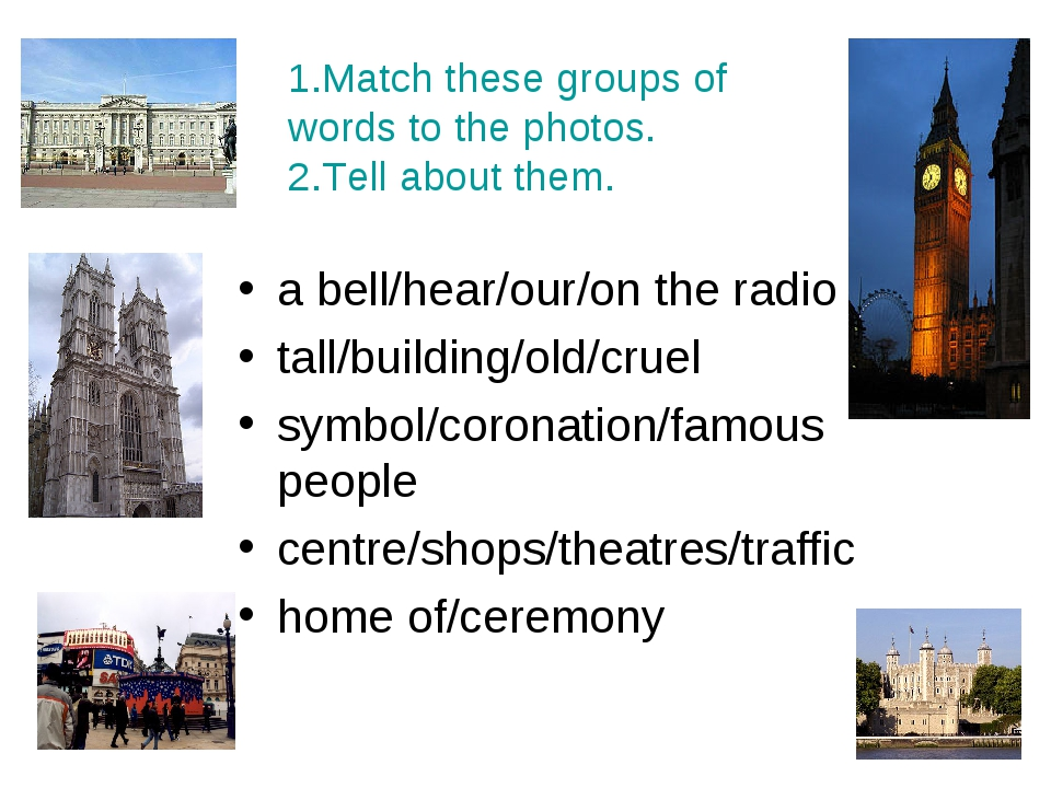 1.Match these groups of words to the photos. 2.Tell about them. a bell/hear/o...