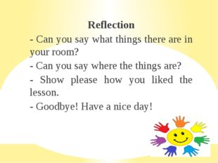 Reflection - Can you say what things there are in your room? - Can you say wh