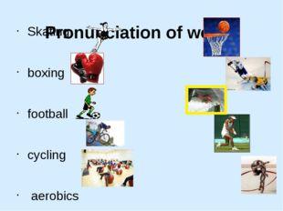 Pronunciation of words  Skating boxing , football cycling aerobics basketbal