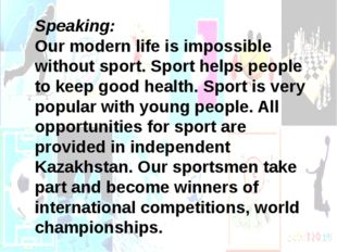 Speaking: Our modern life is impossible without sport. Sport helps people to