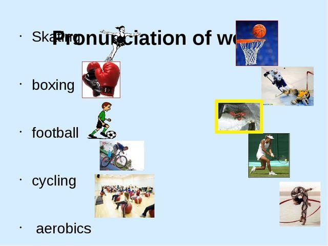 Pronunciation of words  Skating boxing , football cycling aerobics basketbal...