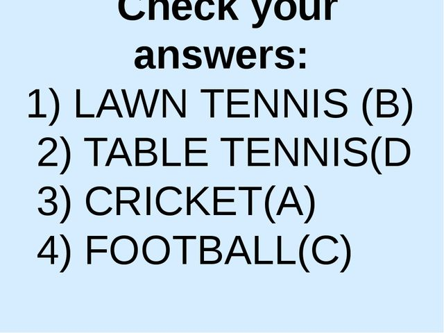 Check your answers: 1) LAWN TENNIS (B) 2) TABLE TENNIS(D 3) CRICKET(A) 4) FOO...