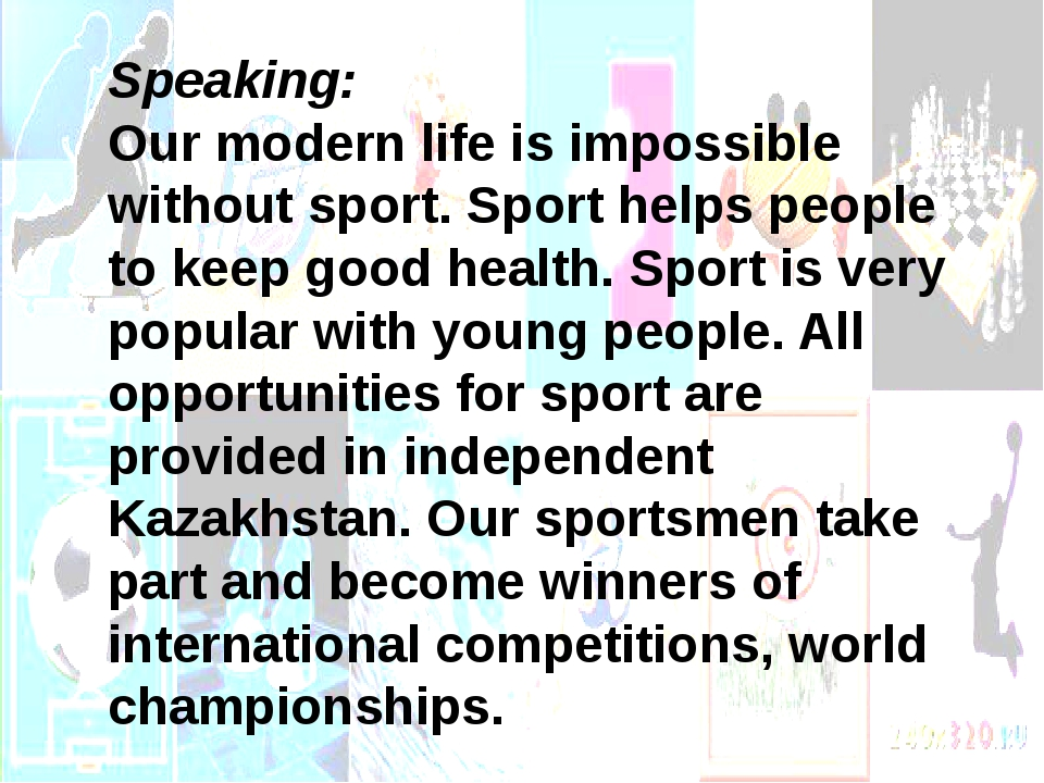 Speaking: Our modern life is impossible without sport. Sport helps people to...
