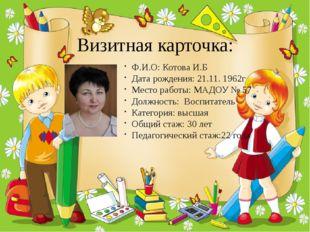 Визитная карточка: Ф.И.О: Котова И.Б Дата рождения: 21.11. 1962г Место работы