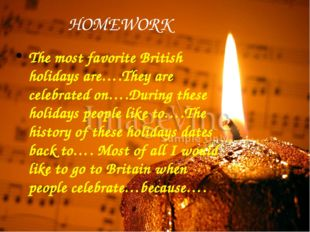 HOMEWORK HOMEWORK The most favorite British holidays are….They are celebrated