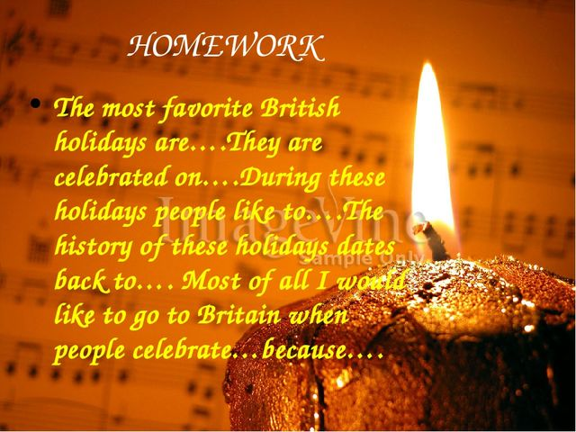 HOMEWORK HOMEWORK The most favorite British holidays are….They are celebrated...