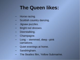 The Queen likes: Horse racing. Scottish country dancing. Jigsaw puzzles. Brig