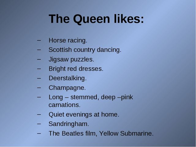 The Queen likes: Horse racing. Scottish country dancing. Jigsaw puzzles. Brig...