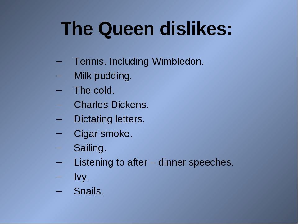 The Queen dislikes: Tennis. Including Wimbledon. Milk pudding. The cold. Char...
