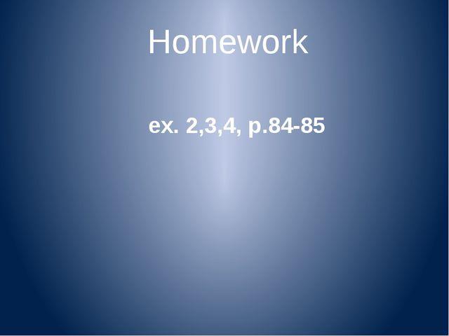 Homework ex. 2,3,4, p.84-85