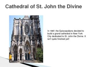 Cathedral of St. John the Divine In 1887, the Episcopalians decided to build