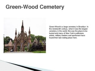 Green-Wood Cemetery Green-Wood is a large cemetery in Brooklyn. In the ninete