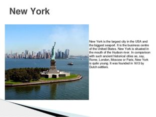 New York New York is the largest city in the USA and the biggest seaport. It