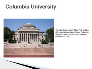 Columbia University The oldest university in New York and the fifth oldest in