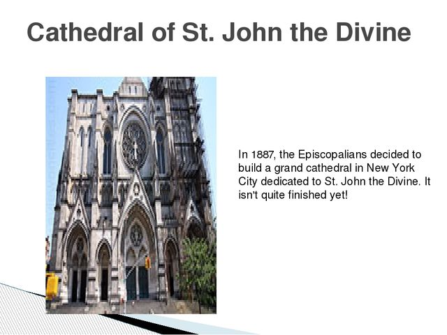 Cathedral of St. John the Divine In 1887, the Episcopalians decided to build...