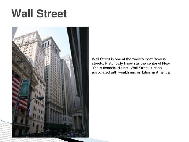 Wall Street Wall Street is one of the world's most famous streets. Historical...