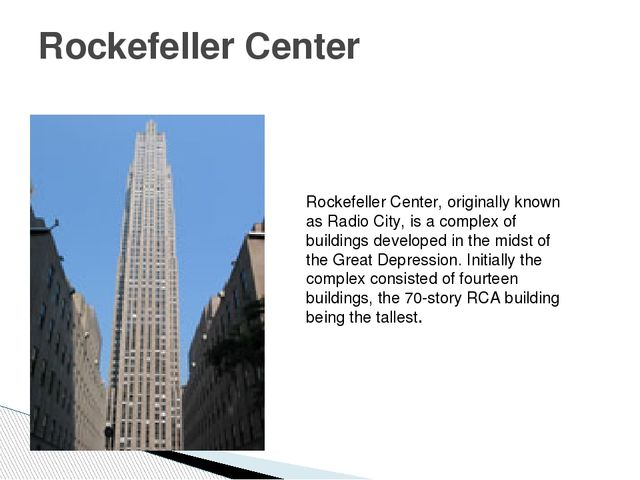 Rockefeller Center Rockefeller Center, originally known as Radio City, is a c...