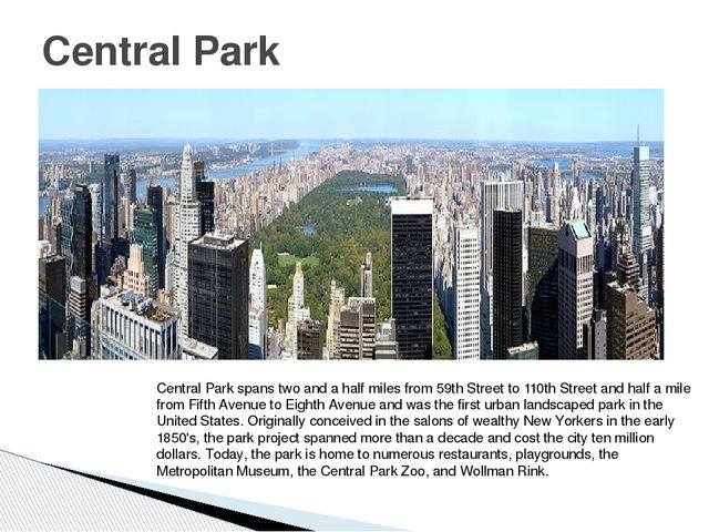 Central Park Central Park spans two and a half miles from 59th Street to 110t...