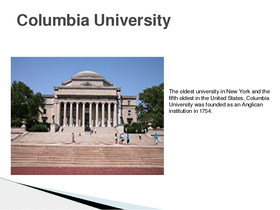 Columbia University The oldest university in New York and the fifth oldest in...