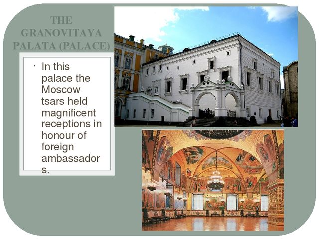 In this palace the Moscow tsars held magnificent receptions in honour of fore...