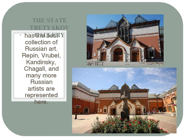 has the best collection of Russian art. Repin, Vrubel, Kandinsky, Chagall, an...