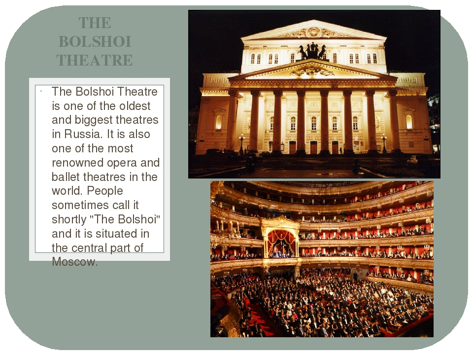 The Bolshoi Theatre is one of the oldest and biggest theatres in Russia. It...