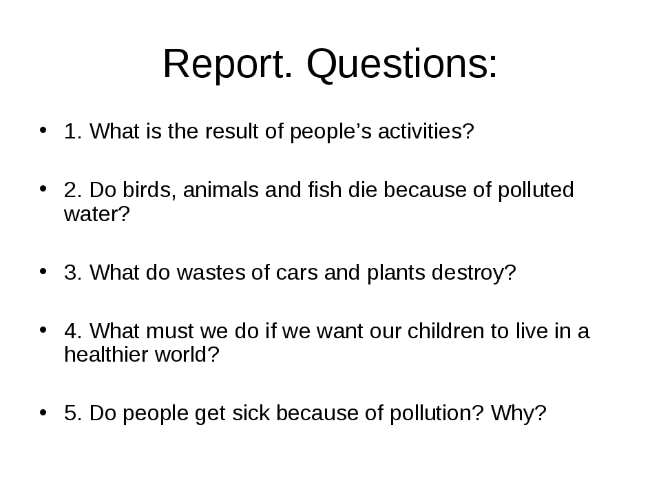Report. Questions: 1. What is the result of people's activities? 2. Do birds,...