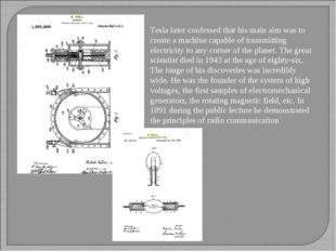 . Tesla later confessed that his main aim was to create a machine capable of