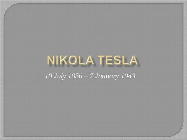10 July 1856 – 7 January 1943