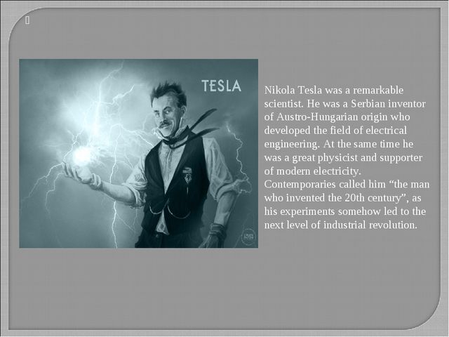 Nikola Tesla was a remarkable scientist. He was a Serbian inventor of Austr...