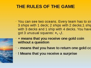 THE RULES OF THE GAME You can see two oceans. Every team has to sink 3 ships
