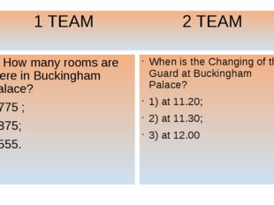 1 TEAM 2 TEAM 8. How many rooms are there in Buckingham Palace? 775 ; 875; 5