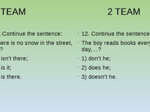 1 TEAM 2 TEAM 12.Continue the sentence: There is no snow in the street,…? 1)