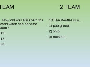 1TEAM 2 TEAM 13. How old was Elisabeth the second when she became Queen? 1)