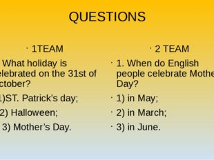 QUESTIONS 1TEAM 1. What holiday is celebrated on the 31st of October? 1)ST. P