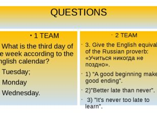 QUESTIONS 1 TEAM 3. What is the third day of the week according to the Englis